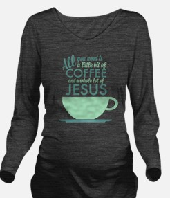 Coffee & Jesus Long Sleeve Maternity T-Shirt