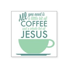 "Coffee & Jesus Square Sticker 3"" x 3"""
