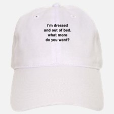 I'M DRESSED AND OUT OF BED Baseball Baseball Cap