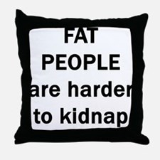 FAT PEOPLE ARE HARDER TO KIDN Throw Pillow