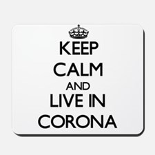 Keep Calm and live in Corona Mousepad