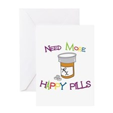 NEED MORE HAPPY PILLS Greeting Cards