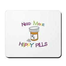 NEED MORE HAPPY PILLS Mousepad