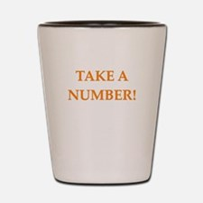 take a number Shot Glass