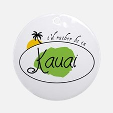 I'd rather be in Kauai Ornament (Round)