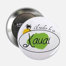 "I'd rather be in Kauai 2.25"" Button"
