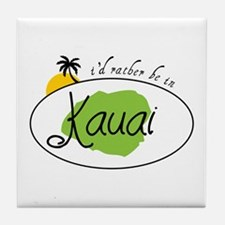 I'd rather be in Kauai Tile Coaster