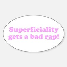 Superficiality Gets a Bad Rap Oval Decal