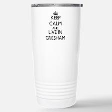 Keep Calm and live in Gresham Travel Mug
