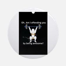 Am I offending you by being awesome? Ornament (Rou