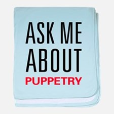 Ask Me About Puppetry baby blanket