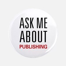 """Ask Me About Publishing 3.5"""" Button"""