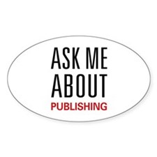 Ask Me About Publishing Oval Decal