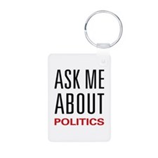 Ask Me About Politics Keychains