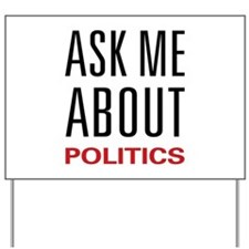 Ask Me About Politics Yard Sign