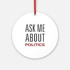 Ask Me About Politics Ornament (Round)