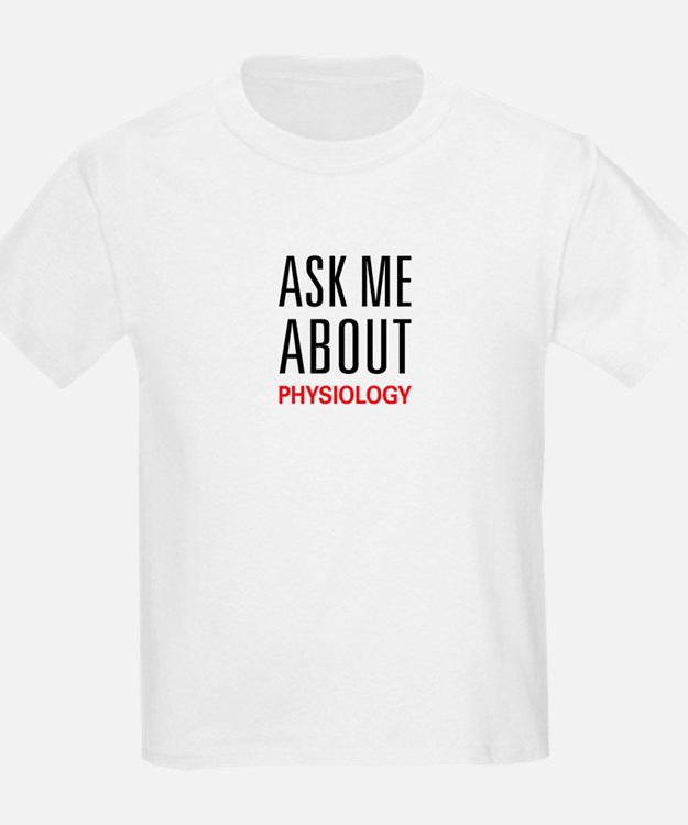 Ask Me About Physiology T-Shirt