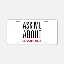 Ask Me About Physiology Aluminum License Plate