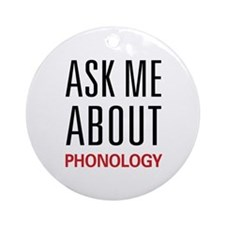 Ask Me About Phonology Ornament (Round)