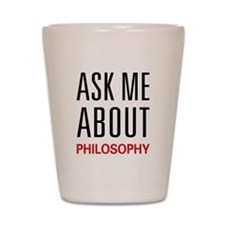 Ask Me About Philosophy Shot Glass