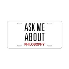 Ask Me About Philosophy Aluminum License Plate