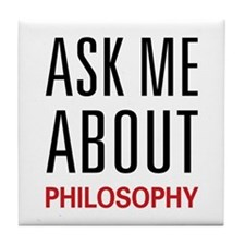 Ask Me About Philosophy Tile Coaster