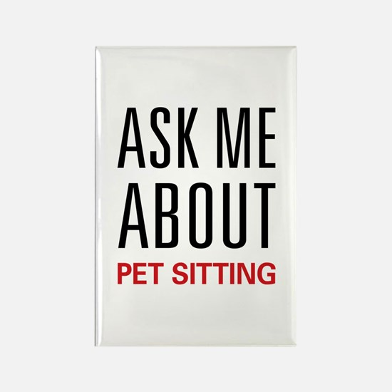 Ask Me About Pet Sitting Rectangle Magnet