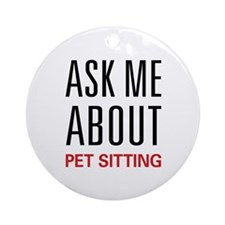 Ask Me About Pet Sitting Ornament (Round)