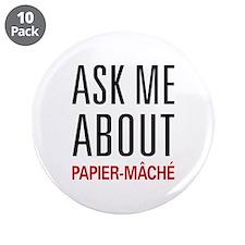 """Ask Me About Papier Mache 3.5"""" Button (10 pack)"""