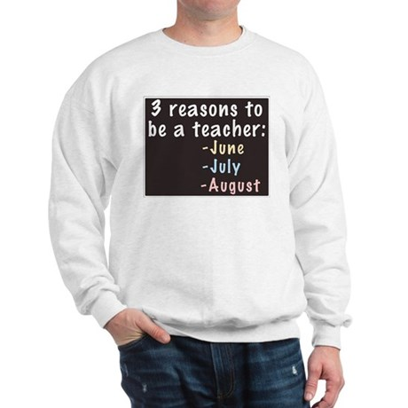 Reasons to be a Teacher Sweatshirt