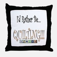 I'd Rather Be Quilting Throw Pillow