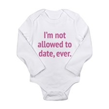 I'm Not Allowed To Date, Ever. Long Sleeve Infant