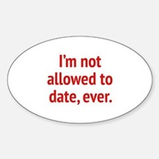 I'm Not Allowed To Date, Ever. Decal