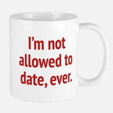 I'm Not Allowed To Date, Ever. Mug