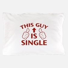 This Guy Is Single Pillow Case