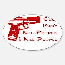 GUNS DON'T KILL PEOPLE, I KIL Oval Decal