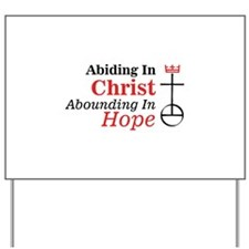 Abiding In Christ Abounding In Hope Yard Sign