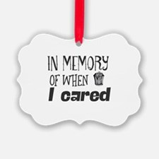 In memory of when I cared. Ornament
