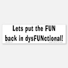 DysFUNctional! Bumper Bumper Bumper Sticker