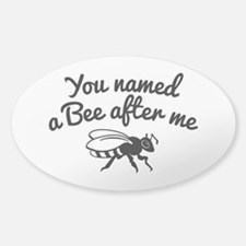You Named A Bee After Me Decal