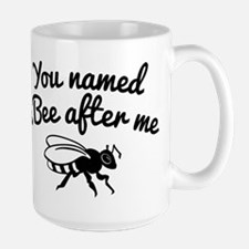 You Named A Bee After Me Mugs