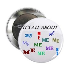 "IT'S ALL ABOUT ME FUNNY 2.25"" Button (10 pack)"