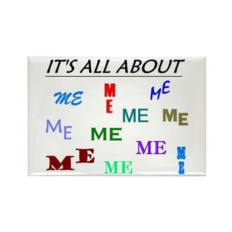 IT'S ALL ABOUT ME FUNNY Rectangle Magnet