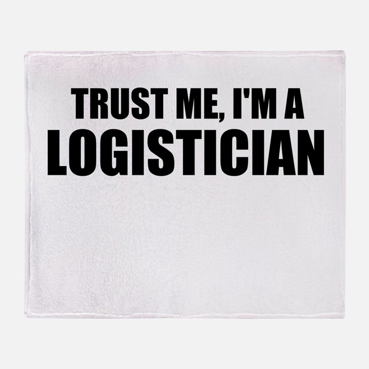 Trust Me, I'm A Logistician Throw Blanket