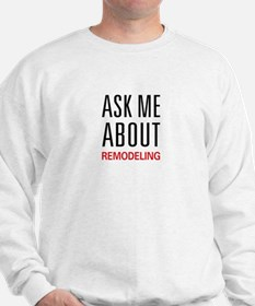 Ask Me About Remodeling Sweatshirt