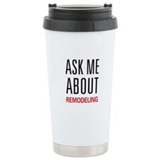 Ask Me About Remodeling Travel Mug