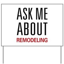 Ask Me About Remodeling Yard Sign