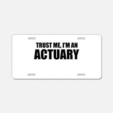 Trust Me, I'm An Actuary Aluminum License Plate