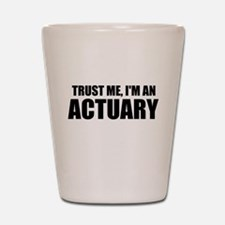 Trust Me, I'm An Actuary Shot Glass
