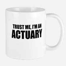 Trust Me, I'm An Actuary Mugs